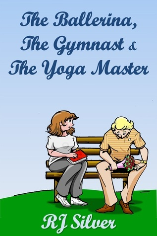 The Ballerina, the Gymnast, and the Yoga Master by R.J. Silver