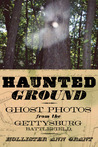 Haunted Ground: Ghost Photos from the Gettysburg Battlefield