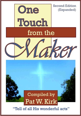 One Touch from the Maker by Pat W. Kirk