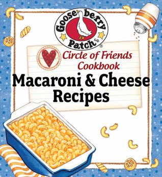 Circle of Friends Cookbook - 25 Mac & Cheese Recipes by Gooseberry Patch