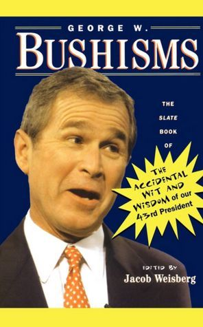 George W. Bushisms  by Jacob Weisberg