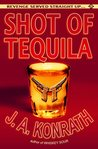 Shot of Tequila by J.A. Konrath