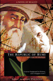 The Republic of Rumi - A Novel of Reality by Khurram Ali Shafique