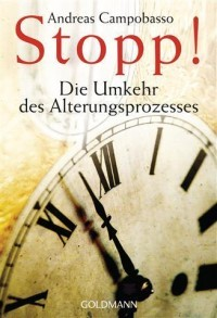 Stopp!   Die Umkehr Des Alterungsprozesses by Andreas Campobasso
