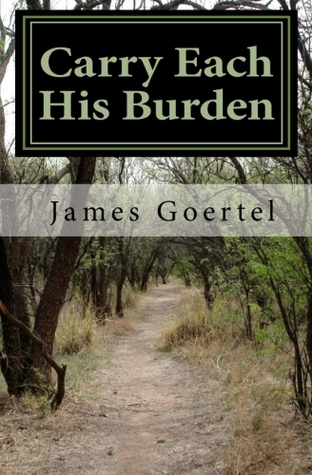 Carry Each His Burden by James Goertel