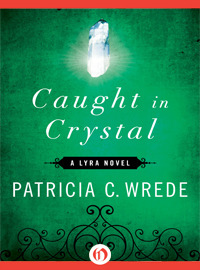 Caught in Crystal by Patricia C. Wrede