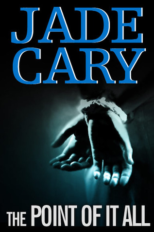 The Point Of It All by Jade Cary