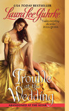 Trouble at the Wedding by Laura Lee Guhrke