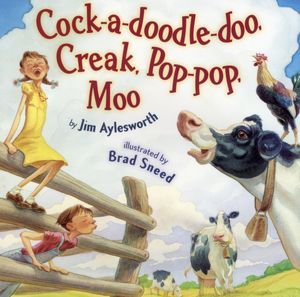 Cock-A-Doodle-Doo, Creak, Pop-Pop, Moo by Jim Aylesworth
