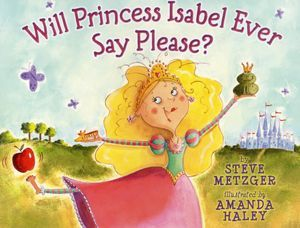 Will Princess Isabel Ever Say Please? by Steve Metzger