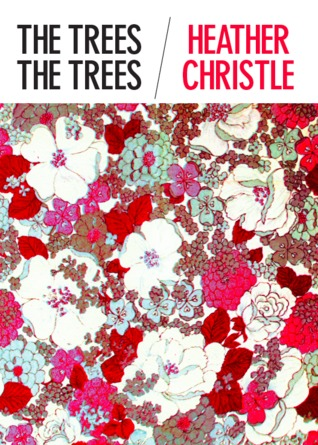 The Trees the Trees by Heather Christle