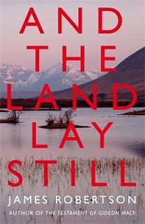 And the Land Lay Still by James Robertson