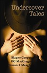 Undercover Tales by Blayne Cooper