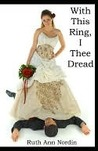 With This Ring, I Thee Dread by Ruth Ann Nordin