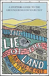 The Lie Of The Land: An Under The Field Guide To The British Landscape
