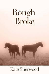 Rough Broke by Kate Sherwood