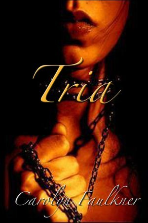 Tria by Carolyn Faulkner