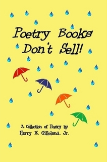Poetry Books Don't Sell! by Harry E. Gilleland Jr.