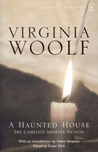 A Haunted House and Other Stories: The Complete Shorter Fiction of Virginia Woolf (Vintage Classics)