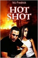Hot Shot by M.J. Fredrick