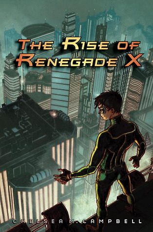 The Rise of Renegade X by Chelsea M. Campbell