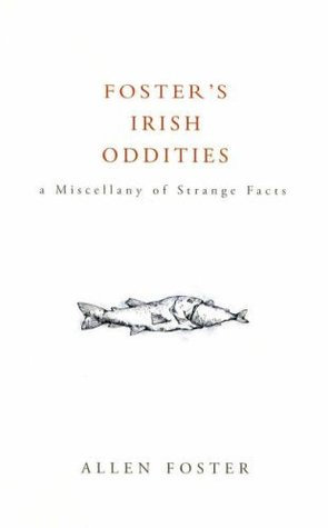 Foster's Irish Oddities by Allen Foster
