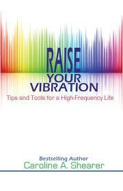 Raise Your Vibration: Tips and Tools for a High-Frequency Life (Raise Your Vibration min-e-book™ series, #1)