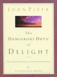 Dangerous Duty of Delight: The Glorified God and the Satisfied Soul (LifeChange Books)