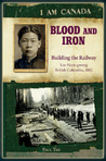 Blood and Iron: Building the Railroad, Lee Heen-gwong, British Columbia, 1882 (I Am Canad)