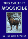 They Called It Moosicide by Lisa Deckert