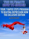The Ultimate How To Guides: 7 Rapid Steps Program To Beat Depression Now - Exclusive Edition (The Ultimate Survivor Guides)