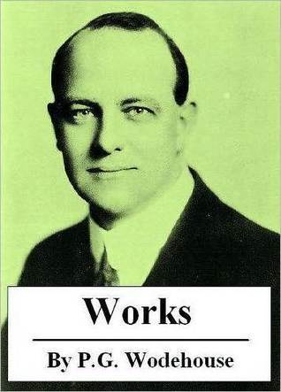 The Essential Novels of P.G. Wodehouse by P.G. Wodehouse