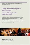 Living and Learning with New Media: Summary of Findings from the Digital Youth Project (The John D. and Catherine T. MacArthur Foundation Series on Digital Media and Learning)