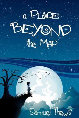 A Place Beyond The Map by Samuel Thews