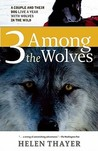 Three Among the Wolves: A Couple and Their Dog Live a Year with Wolves in the Wild