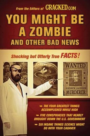 You Might Be a Zombie and Other Bad News Shocking but Utterly... by Cracked.com