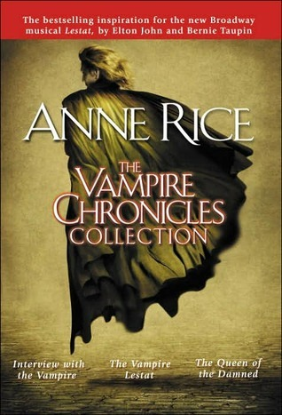 The Vampire Chronicles: Interview with the Vampire, The Vampire Lestat, The Queen of the Damned (Anne Rice)