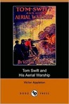 Tom Swift and His Aerial Warship, or, the Naval Terror of the Seas (Tom Swift Sr, #18)