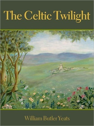 The Celtic Twilight by W.B. Yeats