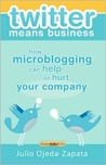 twitter means business: how microblogging can help or hurt your company
