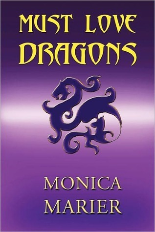 Must Love Dragons by Monica Marier