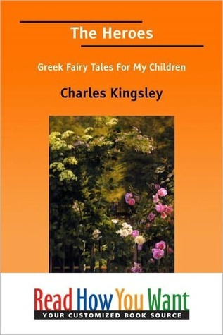 The Heroes, or, Greek Fairy Tales for My Children by Charles Kingsley
