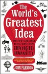 The World's Greatest Idea: The Fifty Greatest Ideas That Have Changed Humanity
