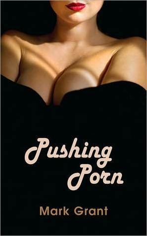 Pushing Porn  by  Mark Grant