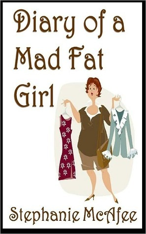 Diary of a Mad Fat Girl by Stephanie McAfee