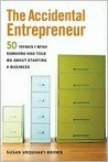 The Accidental Entrepreneur: The 50 Things I Wish Someone Had Told Me About Starting  Business