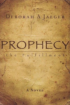 Prophecy the Fulfillment by Deborah A. Jaeger
