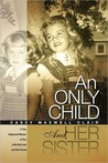 An Only Child and Her Sister: A True Hollywood Memoir of Two Little Girls Lost and One Found