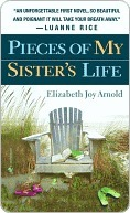 Pieces of My Sister's Life by Elizabeth Joy Arnold