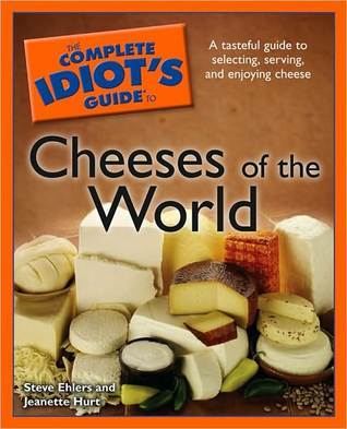 The Complete Idiot's Guide to Cheeses of the World by Steve Ehlers